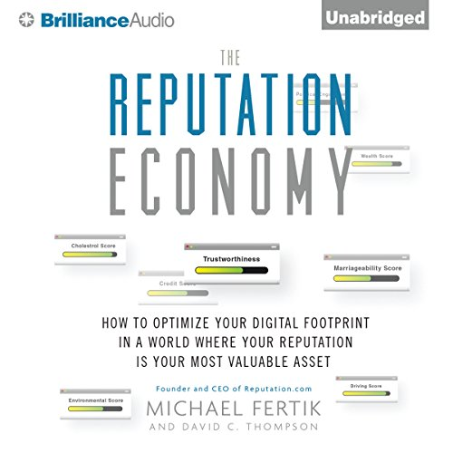 The Reputation Economy: How to Optimize Your Digital Footprint in a World Where Your Reputation Is Your Most Valuable