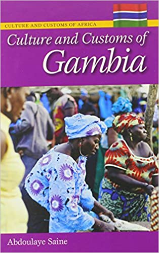 Culture and customs of gambia cultures and customs of the world culture and customs of gambia cultures and customs of the world amazon abdoulaye saine 9780313359101 books sciox Images