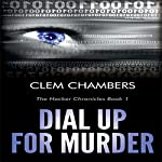 Dial Up for Murder: The Hacker Chronicles, Book 1 | Clem Chambers