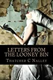 Letters from the Looney Bin, Thatcher C. Nalley, 1490988122