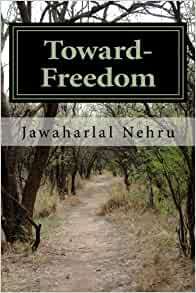 Toward- Freedom: An Autobiography of Jawaharlal Nehru: pt