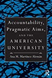 Accountability, Pragmatic Aims, and the American University, Ana M. Martínez-Alemán, 0415991633