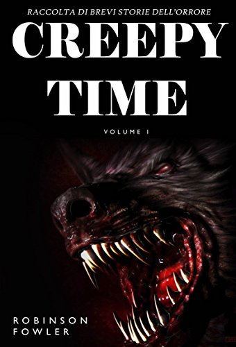 Creepy Time Volume 1: Raccolta di Brevi Storie dell'Orrore (Italian Edition) ()