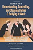 The Complete Guide to Understanding, Controlling, and Stopping Bullies and Bullying at Work, Margaret R. Kohut, 1601382367