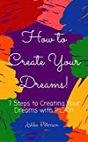 How To Create Your Dreams: 7 Steps to Creating your Dreams with P.L.A.Y.