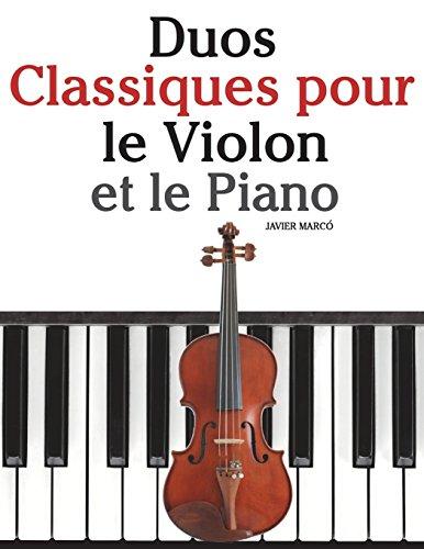 Duos Classiques pour le Violon et le Piano Pièces faciles de Beethoven, Mozart, Tchaikovsky, ainsi que dautres compositeurs  [Marcó, Javier] (Tapa Blanda)