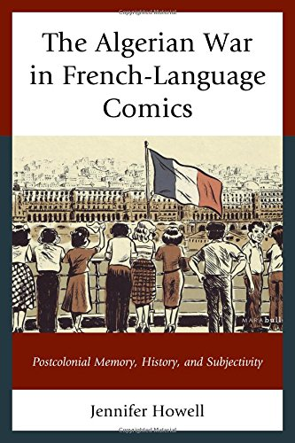 The Algerian War in French-Language Comics: Postcolonial Memory, History, and Subjectivity (After the Empire: The Francophone World and Postcolonial France) by Lexington Books