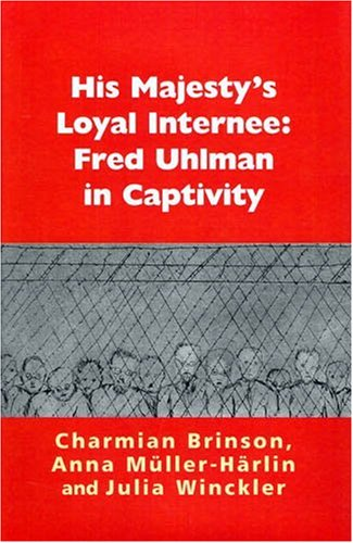 His Majesty's Loyal Internee: Fred Uhlman in Captivity