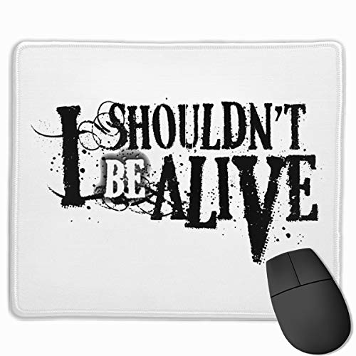 I Shouldn't Be Alive Rubber Mousepad Gaming Mouse Pad with Stitched Edge 11.8