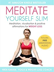 MEDITATE YOURSELF SLIM: Meditation, Visualization & Positive Affirmations For Weight Loss (English Edition)