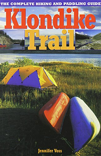 Klondike Trail: The Complete Hiking and Paddling Guide (Paddling Guide Canada)