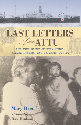 Last Letters from Attu: The True Story of Etta Jones, Alaska Pioneer and Japanese POW