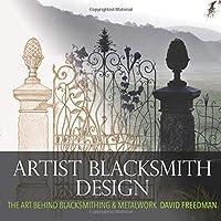 Artist Blacksmith Design: The Art Behind Blacksmithing and Metalwork