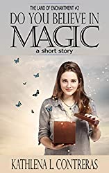 Do You Believe In Magic: a Land of Enchantment short story (The Land of Enchantment Book 2)