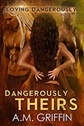 Dangerously Theirs: A Sci-Fi Alien Mated Romance (Loving Dangerously Book 4)