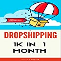 Dropshipping: 1K in 1 Month Audiobook by Scott Walker Narrated by Evan Schmitt