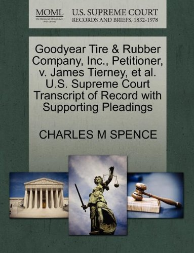 Goodyear Tire & Rubber Company, Inc., Petitioner, v. James Tierney, et al. U.S. Supreme Court Transcript of Record with Supporting Pleadings (Goodyear Company Rubber Tire)
