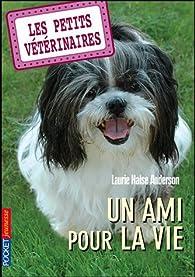 Les Petits Vétérinaires, Tome 5 : Un ami pour la vie par Laurie Halse Anderson