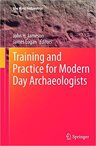 Training and Practice for Modern Day Archaeologists: 1 (One World Archaeology)