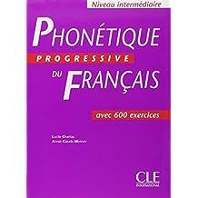 Phonétique progressive du français - Niveau intermédiaire: Avec 600 exercices