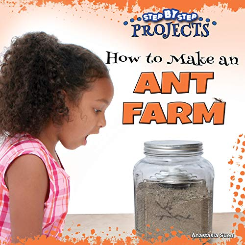 How to Make an Ant Farm (Step-by-Step Projects) (Book Farm Ant The)