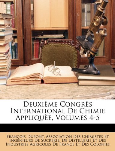 Download Deuxième Congrès International De Chimie Appliquèe, Volumes 4-5 (French Edition) pdf epub