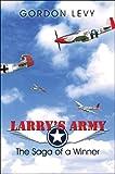 Larrys Army the Saga of A Winner, Gordon Levy, 1424118069