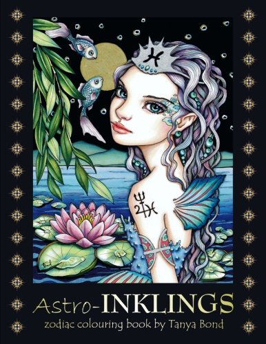 Astro-INKLINGS - zodiac colouring book by Tanya Bond: Coloring book for adults and children featuring inkling girls in zodiac domains of the astrological signs they represent. (Volume 4) (Images Of Still Life In Pencil Shading)