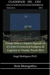 Paisaje Mítico y Espacio Sagrado en el Centro Ceremonial Indígena de Caguana en Utuado, Puerto
