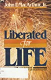 Liberated for Life a Christian Declaration of Indepence, John F. MacArthur, 0830709312