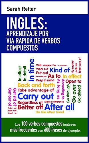 INGLES: APRENDIZAJE POR VIA RAPIDA DE VERBOS COMPUESTOS : Los 100 verbos compuestos ingleses más frecuentes con 600 frases de ejemplo (Spanish Edition)