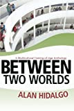 Between Two Worlds, Alan Hidalgo, 1475980086