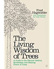 The Living Wisdom of Trees: A Guide to the Natural History, Symbolism and Healing Power of Trees