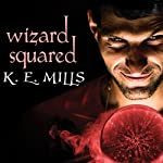 Wizard Squared: Rogue Agent, Book 3 | K. E. Mills