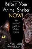 Reform Your Animal Shelter NOW!: The citizens' guide to shelter reform.
