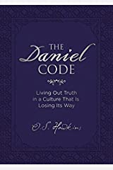 The Daniel Code: Living Out Truth in a Culture That Is Losing Its Way Hardcover