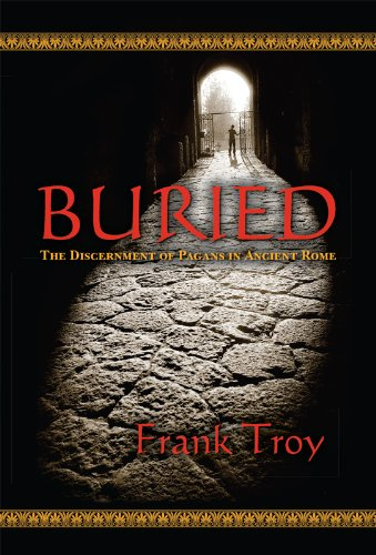 Buried: The Discernment of Pagans in Ancient Rome by [Troy, Frank]