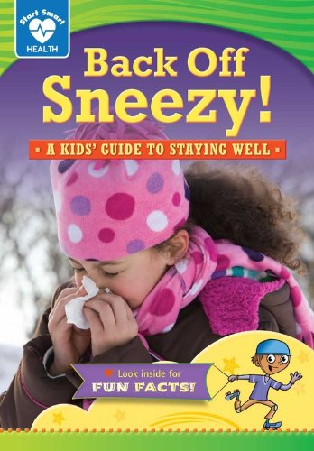 Read Online Back Off, Sneezy!: A Kids' Guide to Staying Well (Start Smart: Health) ebook