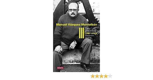 Obra periodística 1987-2003 (Obra periodística 3): Las batallas perdidas eBook: Montalbán, Manuel Vázquez: Amazon.es: Tienda Kindle