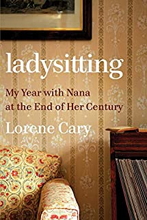 Book Cover: Ladysitting: My Year with Nana at the End of Her Century