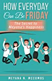 img - for How Everyday Can Be Friday: The Secret To Meyana's Happiness book / textbook / text book