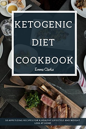 Ketogenic Diet Cookbook: 50 Appetizing Recipes for a Healthy Lifestyle and Weight Loss at Home (Easy Meal) by Emma Clarke