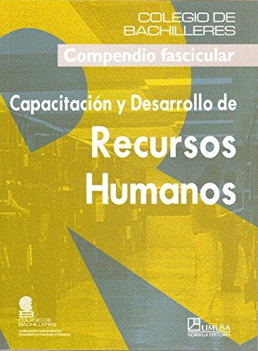 Capacitacion y desarrollo de recursos humanos/ Training and Development of Human Resources: Compendio Fascicular (Spanish Edition)