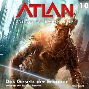 Das Gesetz der Erbauer (Atlan - Das absolute Abenteuer 10) Hörbuch