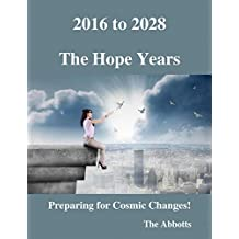 2016 to 2028 - The Hope Years - Preparing for Cosmic Changes!