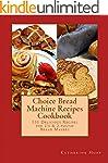 Choice Bread Machine Recipes Cookbook...