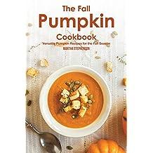 The Fall Pumpkin Cookbook: Versatile Pumpkin Recipes for the Fall Season
