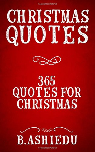 Christmas Quotes: 365 Quotes For Christmas