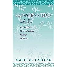 Conservando La Fe: Una Guia Para Mujeres Cristianas Victimas del Abuso (Spanish Edition)