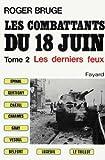 Les combattants du 18 juin : Tome 2, Les derniers feux